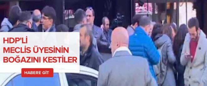 HDP'li Meclis üyesinin boğazını kestiler