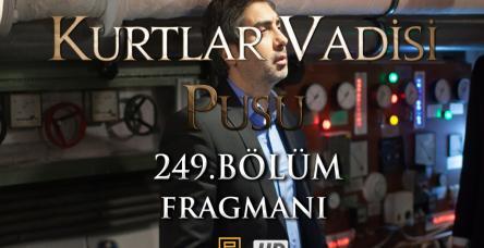 Kurtlar Vadisi Pusu 249. Bölüm Fragmanı HD