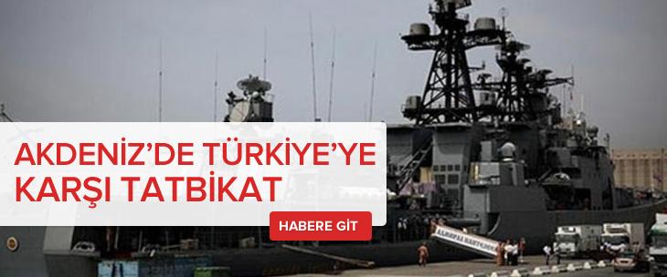Akdeniz'de Türkiye'ye karşı tatbikat