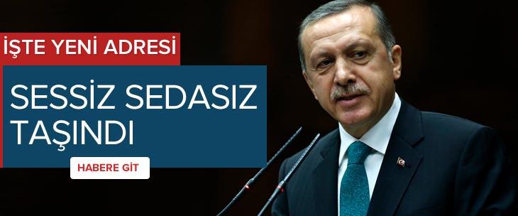 Erdoğan sessiz sedasız taşındı!