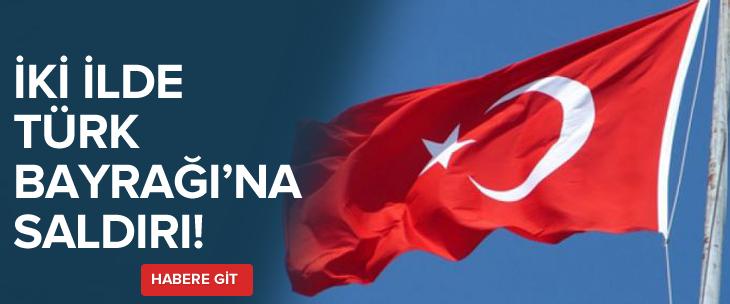 2 ilde Türk Bayrağı'na saldırı!